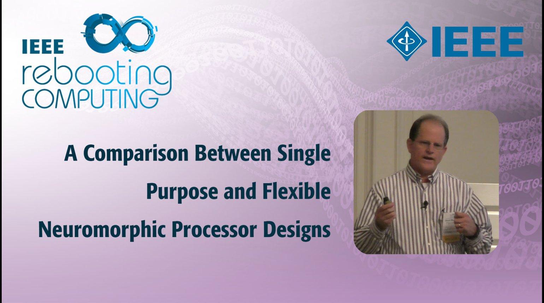 A Comparison Between Single Purpose and Flexible Neuromorphic Processor Designs: IEEE Rebooting Computing 2017