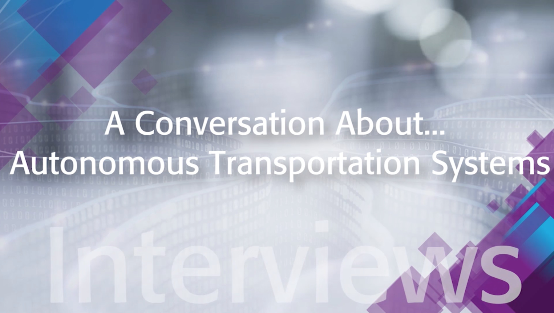 A Conversation About Autonomous Transportation Systems: IEEE TechEthics Interview