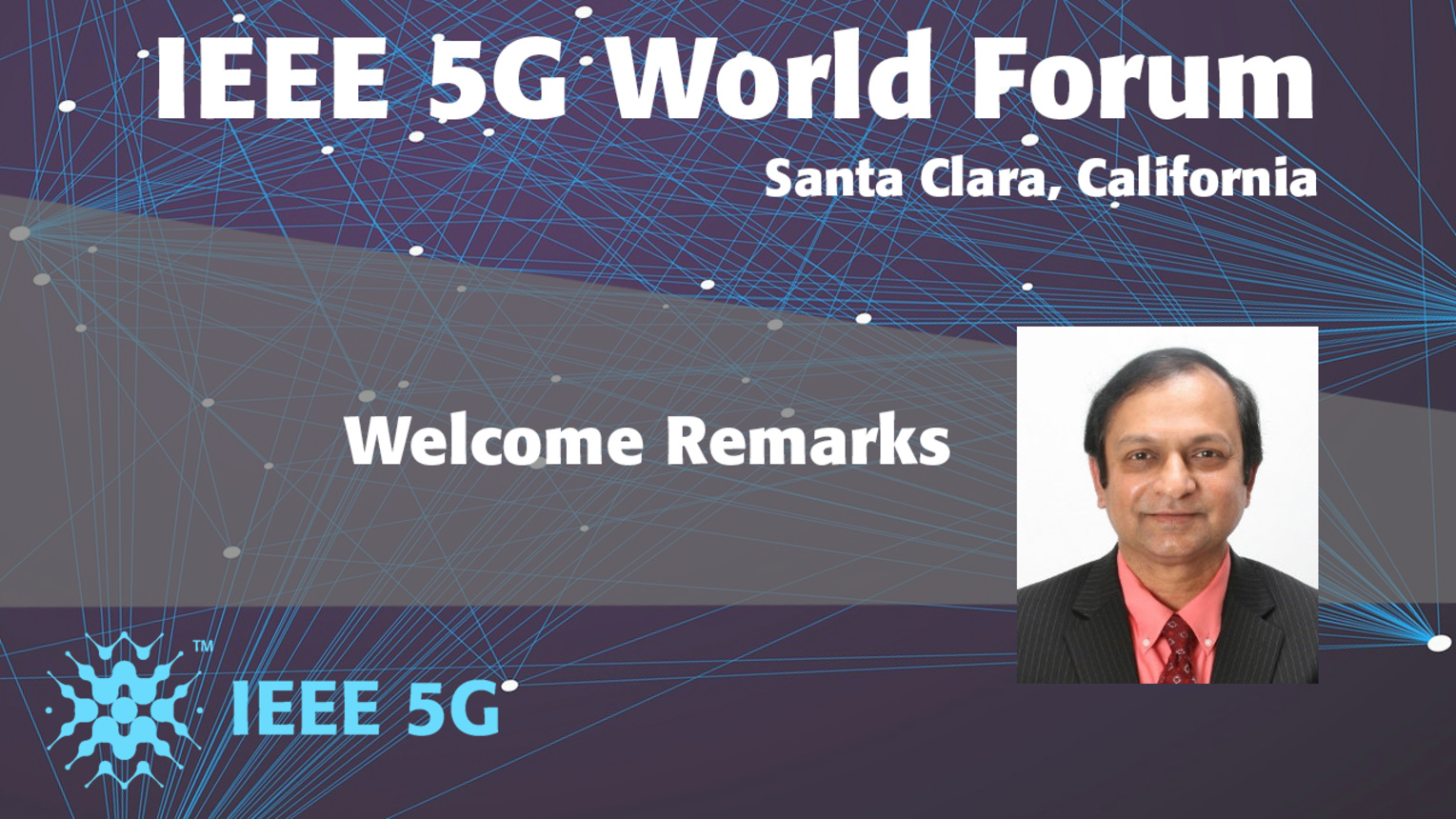 Welcome Remarks - Ashutosh Dutta - 5G World Forum Santa Clara 2018