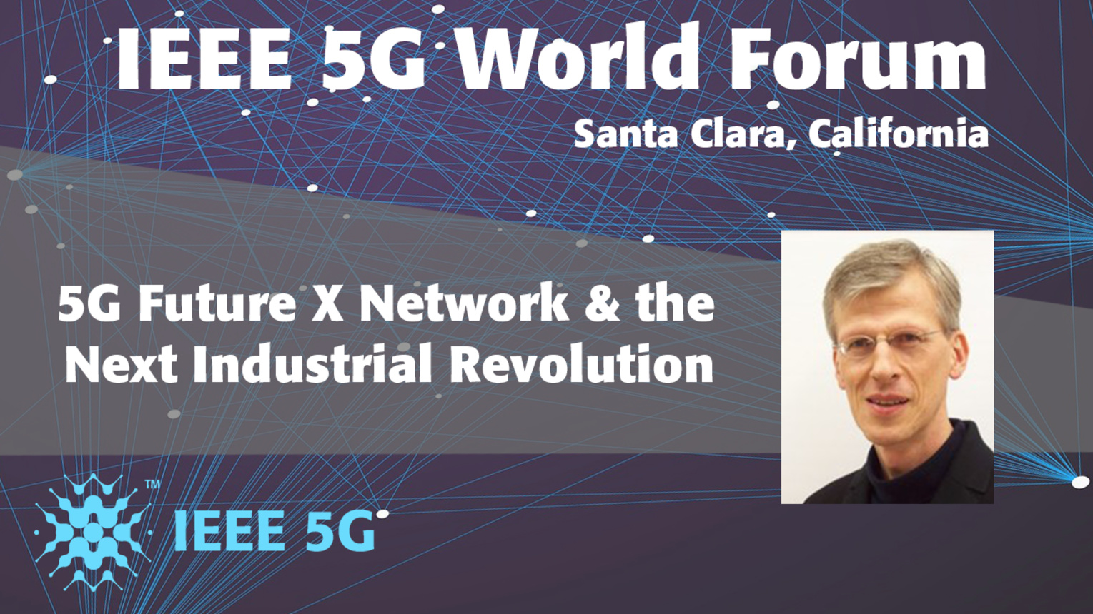 5G Future X Network & the Next Industrial Revolution - Peter Vetter - 5G World Forum Santa Clara 2018