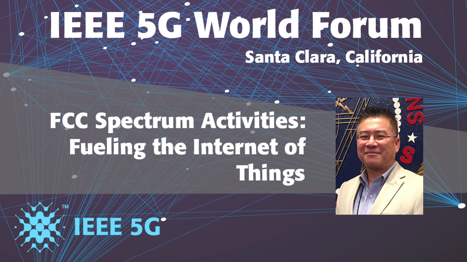 FCC Spectrum Activities: Fueling the Internet of Things - Michael Ha - 5G World Forum Santa Clara 2018