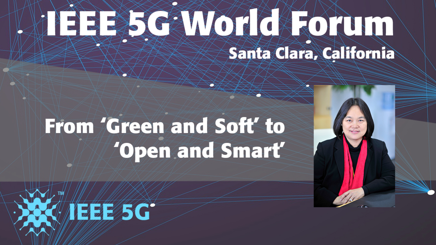 From 'Green & Soft' to 'Open & Smart' - Chih-Lin I - 5G World Forum Santa Clara 2018