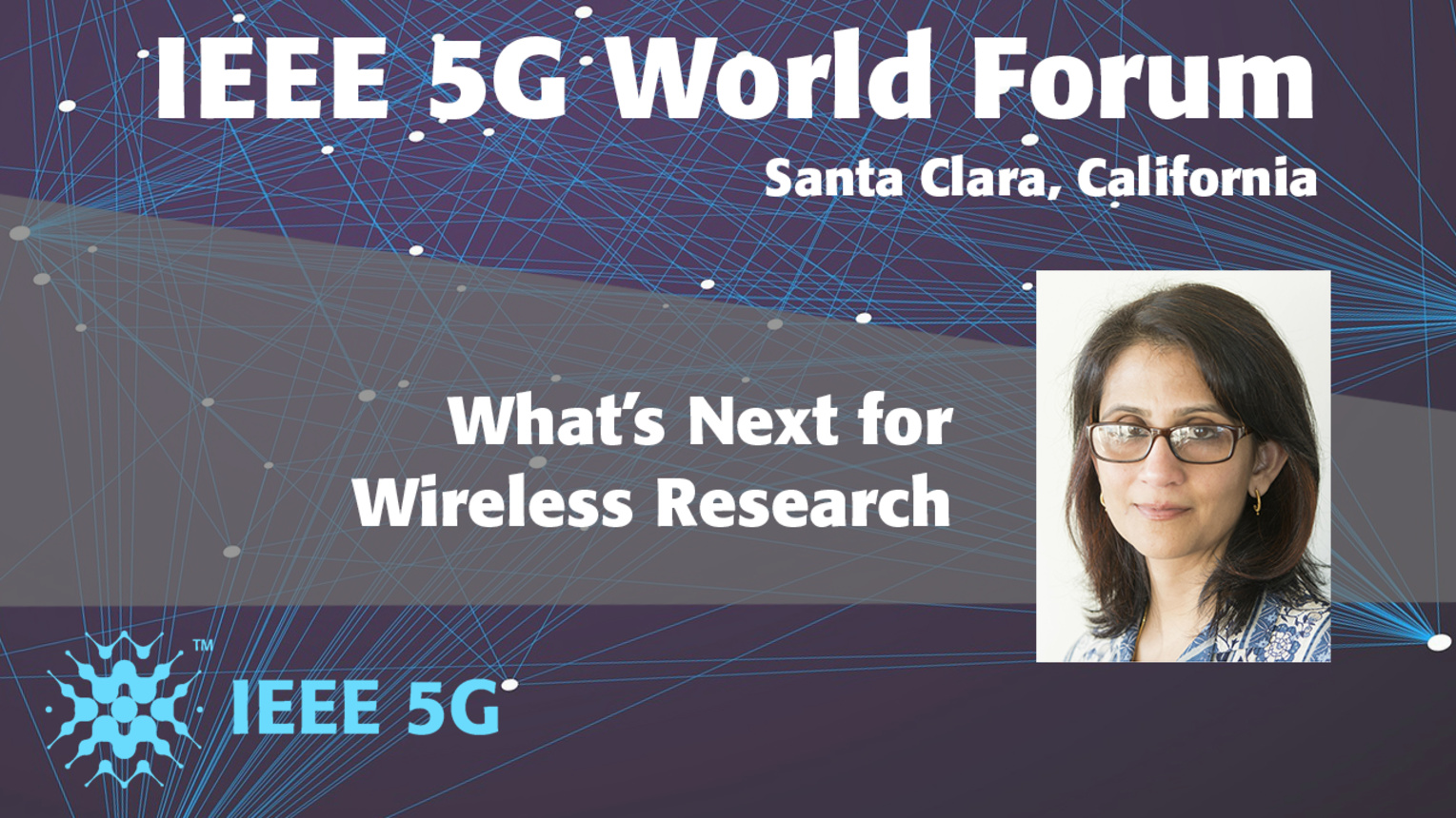 What's Next for Wireless Research - Monisha Ghosh - 5G World Forum Santa Clara 2018