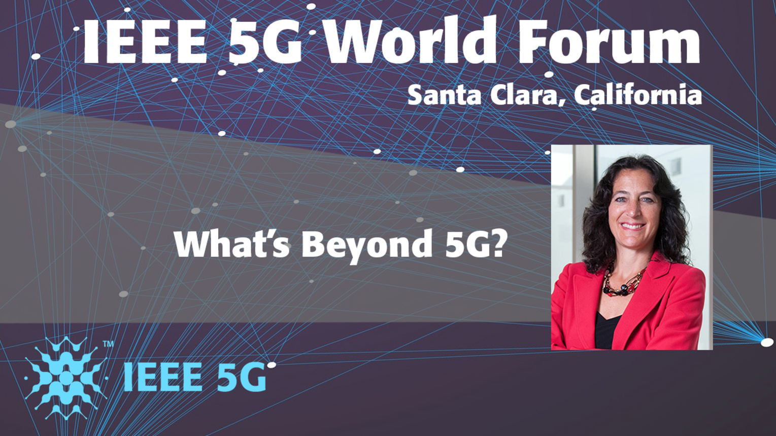 What's Beyond 5G - Andrea Goldsmith - 5G World Forum Santa Clara 2018