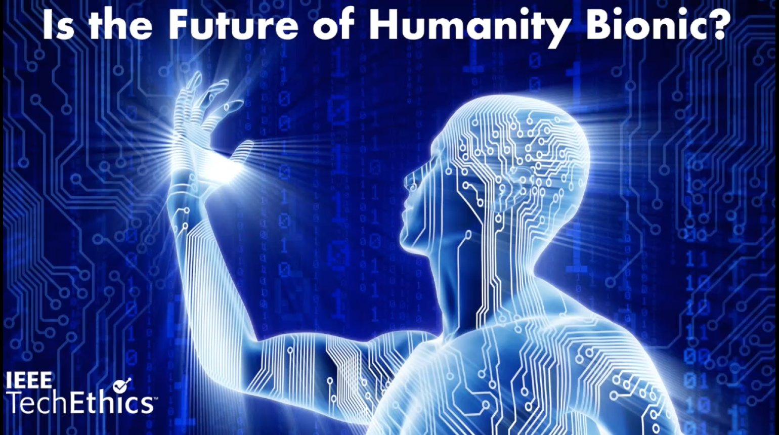 Is the Future of Humanity Bionic? - IEEE TechEthics Virtual Panel