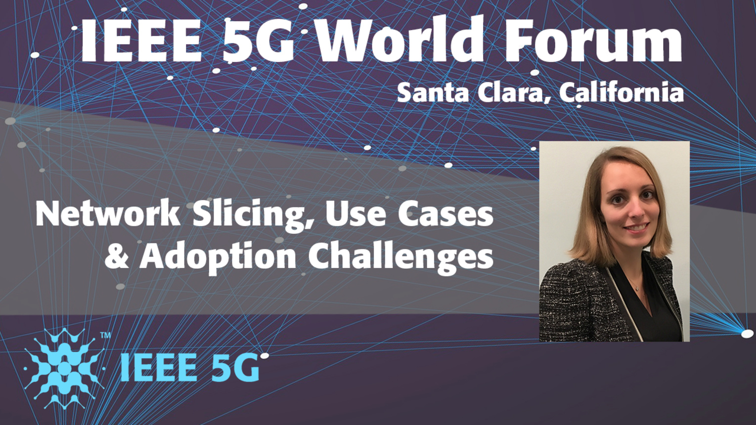 Network Slicing, Use Cases and Adoption Challenges - Ilaria Brunelli - 5G World Forum Santa Clara 2018