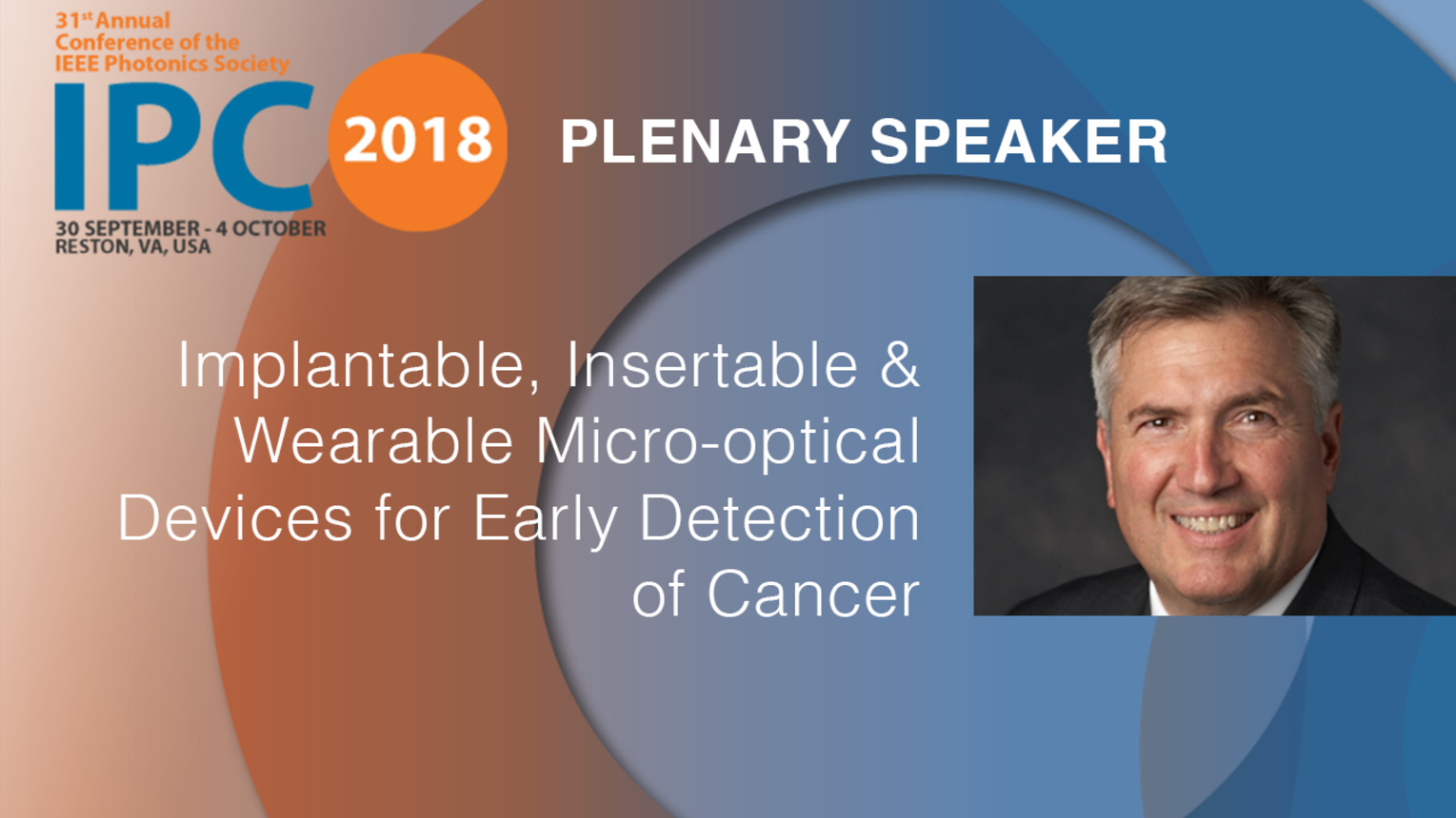 Implantable, Insertable and Wearable Micro-optical Devices for Early Detection of Cancer - Plenary Speaker, Christopher Contag - IPC 2018