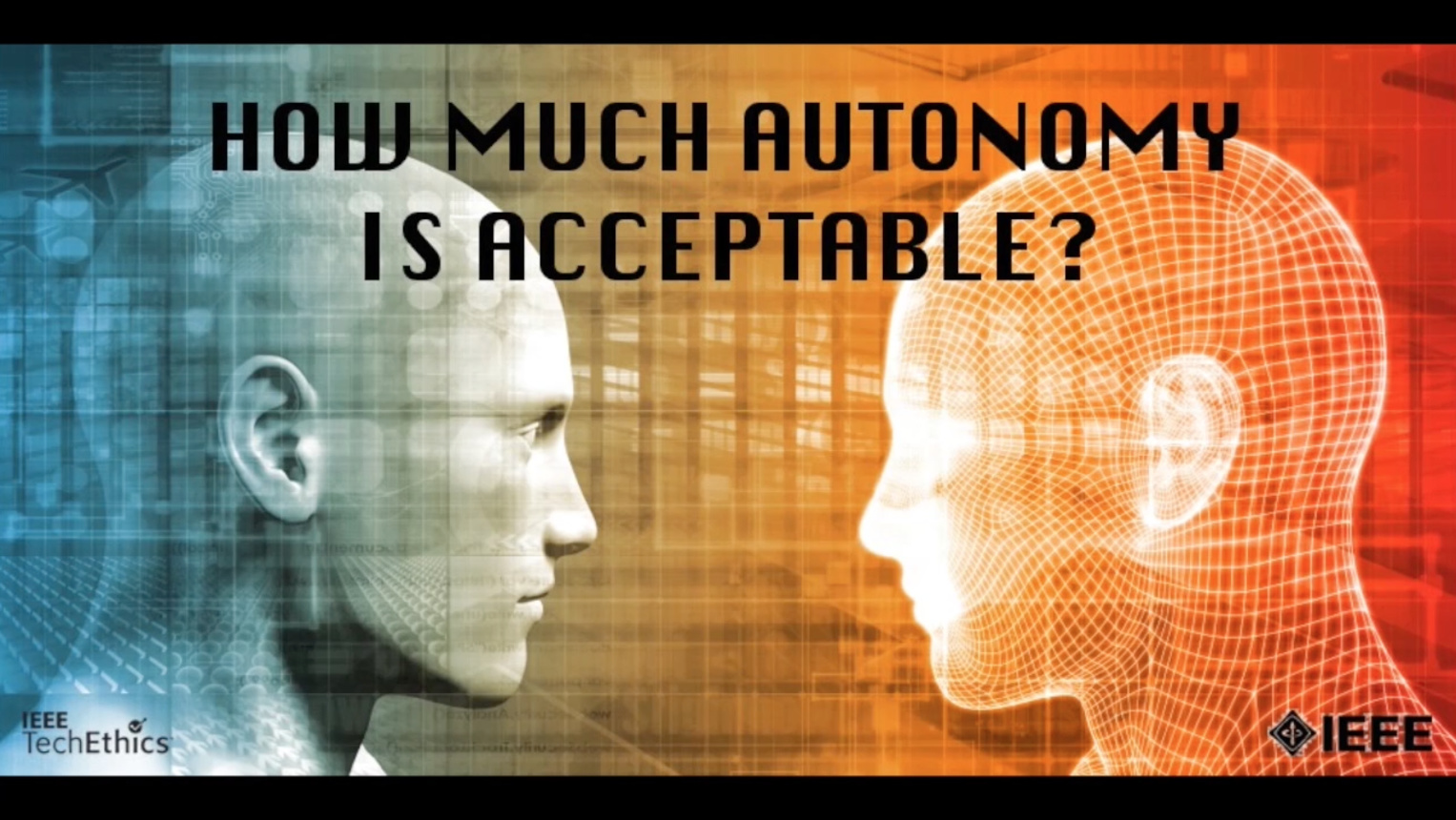 How Much Autonomy Is Acceptable? - IEEE TechEthics Virtual Panel