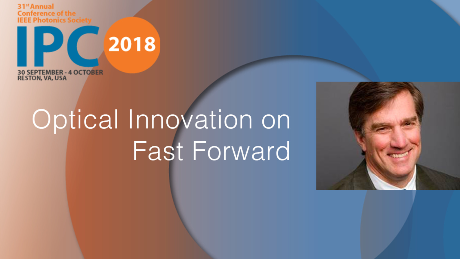 Optical Innovation on Fast Forward - Dave Welch - IPC 2018