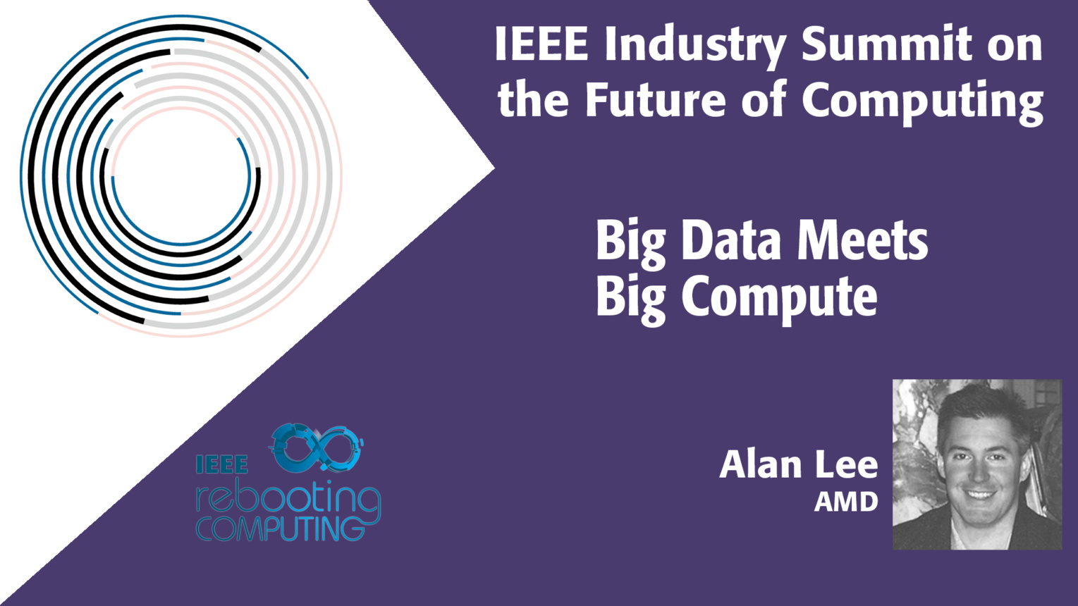 Big Data Meets Big Compute - 2018 IEEE Industry Summit on the Future of Computing