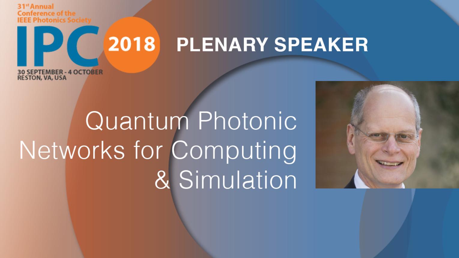 Quantum Photonic Networks for Computing and Simulation - Plenary Speaker: Ian Walmsley - IPC 2018