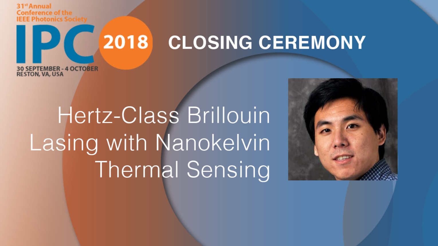 Hertz-Class Brillouin Lasing with Nanokelvin Thermal Sensing - William Loh - Closing Ceremony, IPC 2018