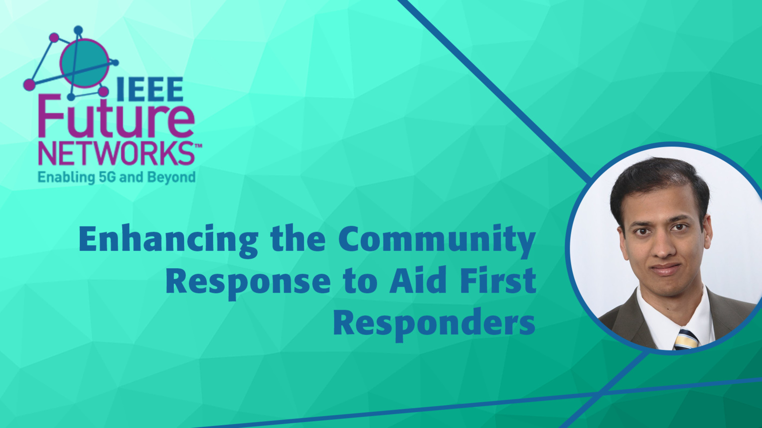 Enhancing the Community Response to Aid First Responders - Thyaga Nandagopal - 5G Technologies for Tactical and First Responder Networks 2018