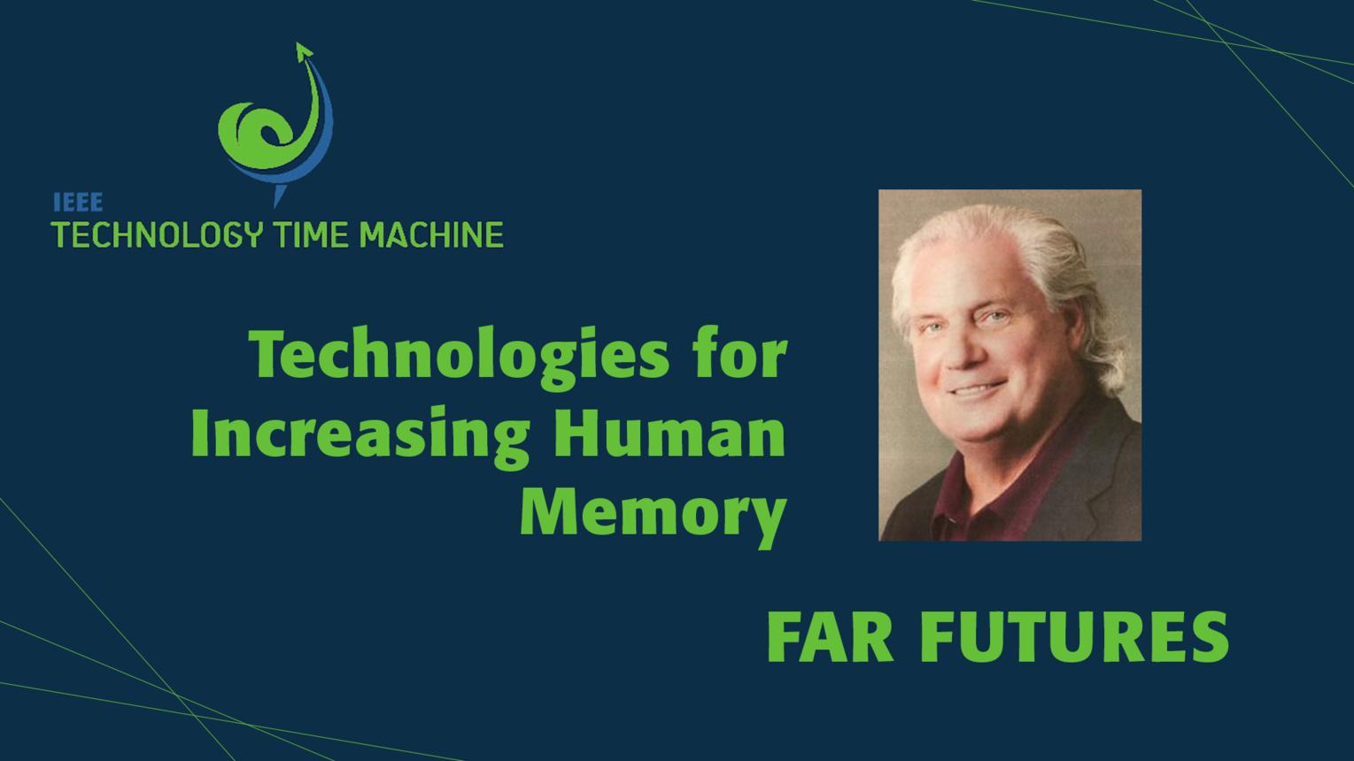 Ted Berger: Far Futures Panel - Technologies for Increasing Human Memory - TTM 2018