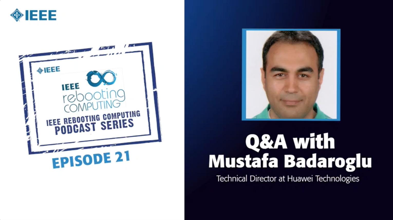 Q&A with Mustafa Badaroglu: IEEE Rebooting Computing Podcast, Episode 21