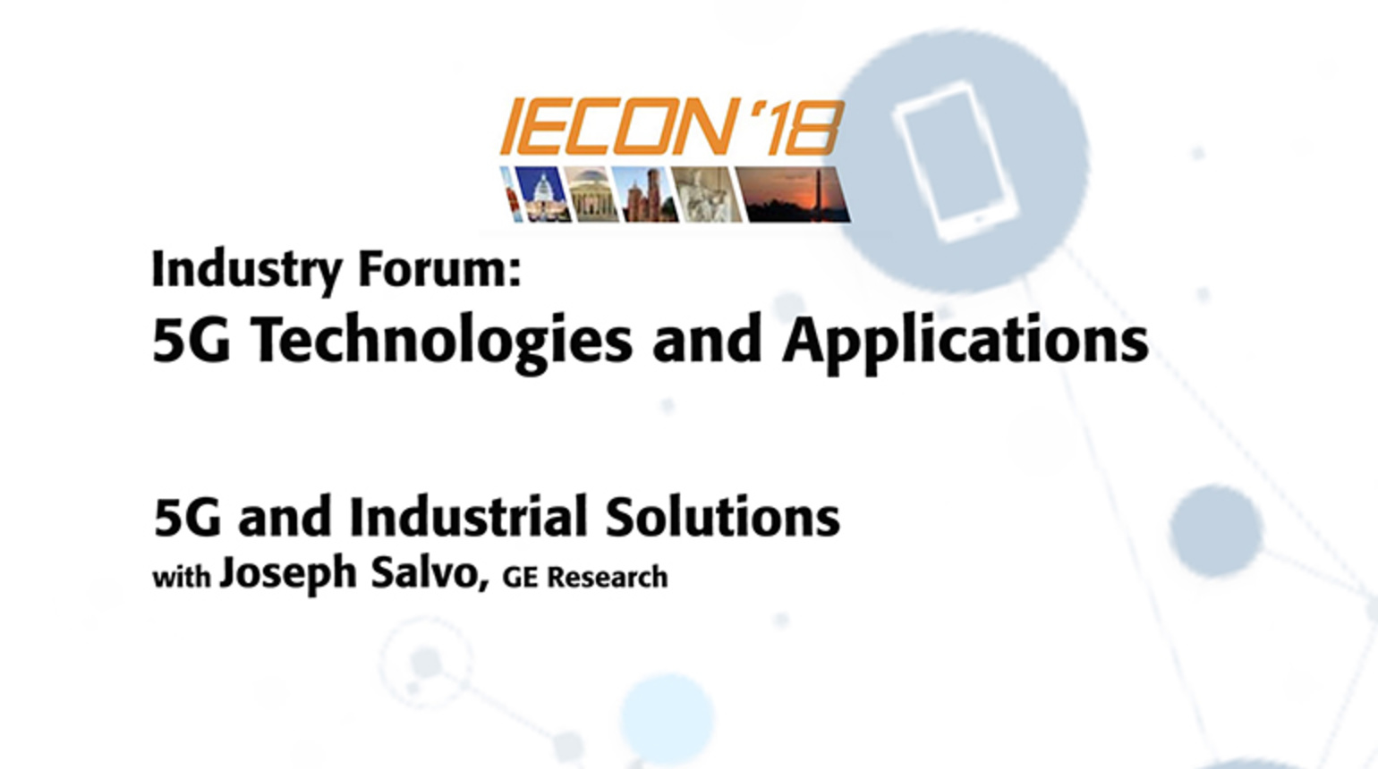 Industry Forum: 5G Technologies and Applications, Joseph Salvo - IECON 2018