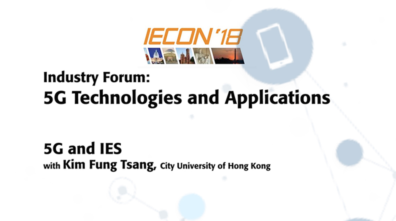 Industry Forum: 5G Technologies and Applications, Kim Fung Tsang - IECON 2018