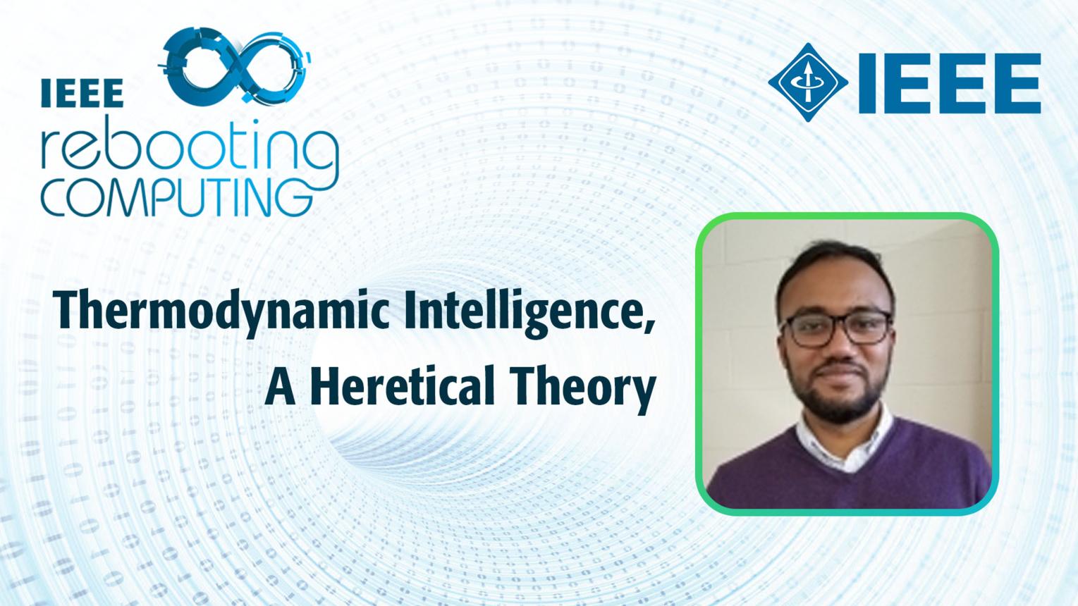 Thermodynamic Intelligence, A Heretical Theory - Natesh Ganesh - ICRC 2018