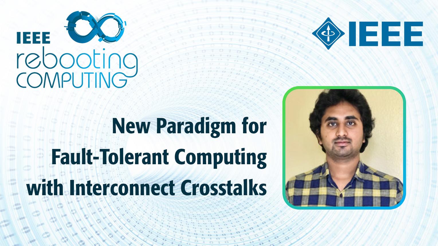 New Paradigm for Fault-Tolerant Computing with Interconnect Crosstalks - Naveen Kumar Macha - ICRC 2018