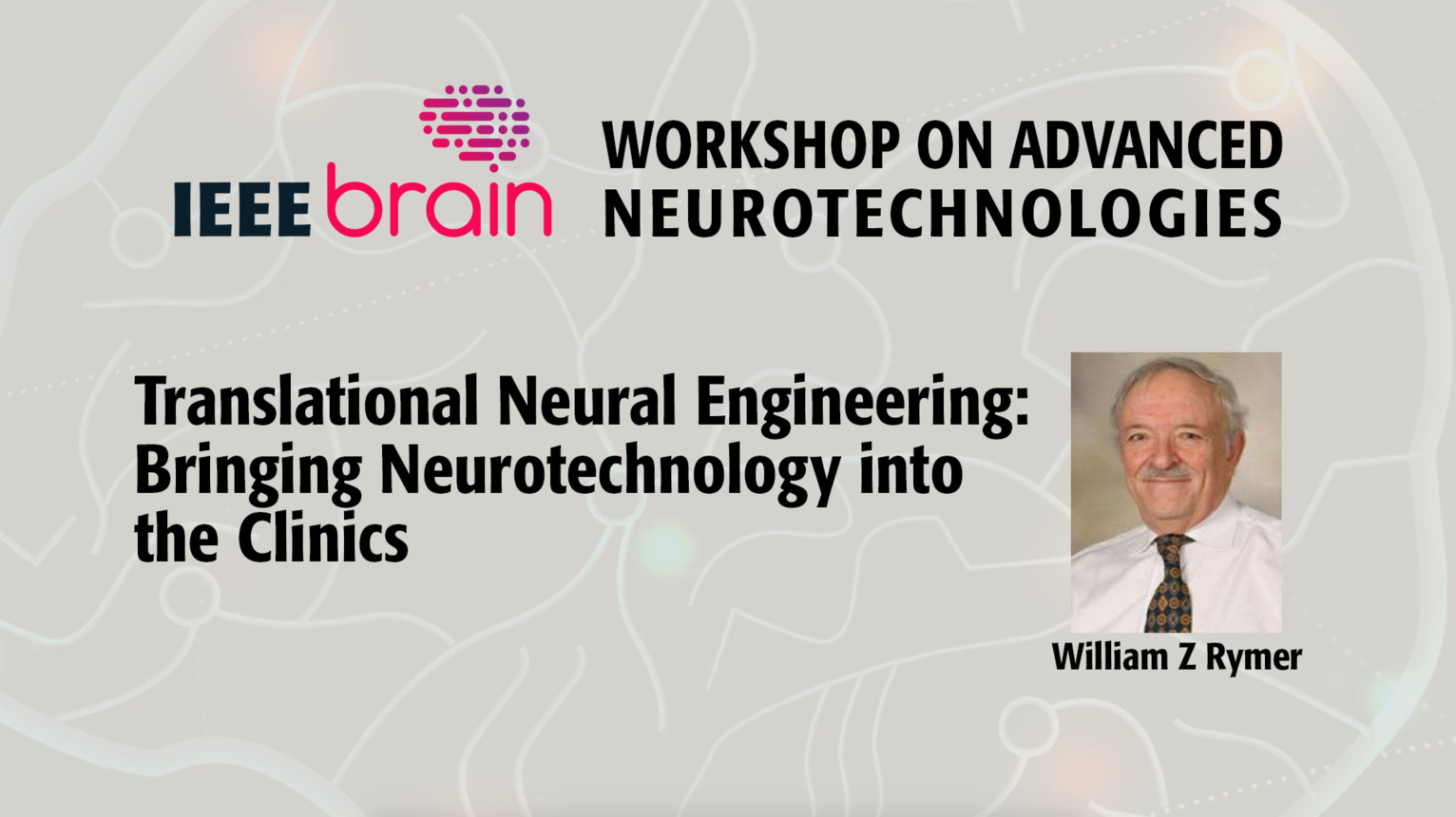 Translational Neural Engineering: Bringing Neurotechnology into the Clinics - IEEE Brain Workshop