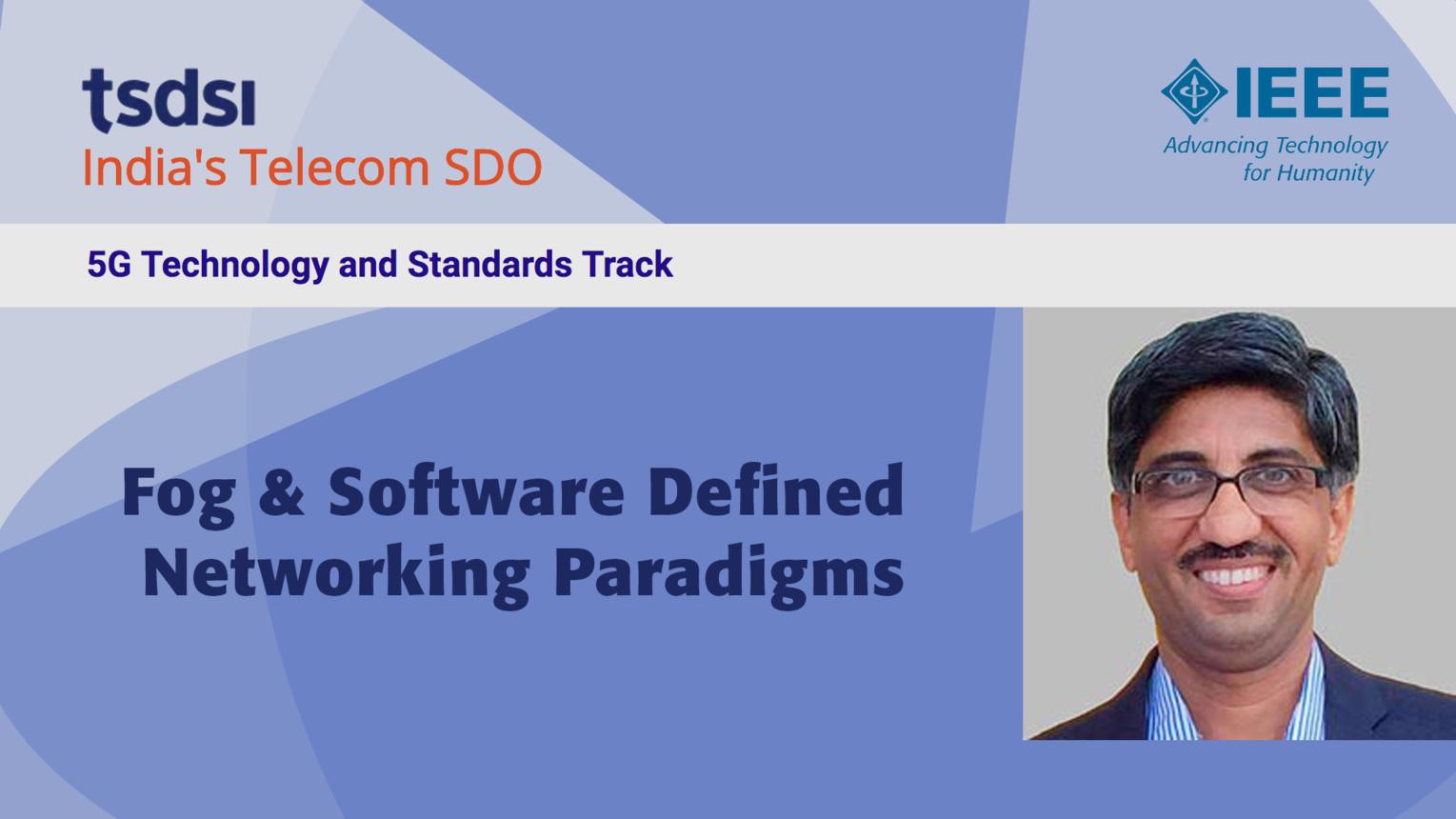 Keynote 3: Fog and Software Defined Networking Paradigms - Abhay Karandikar - India Mobile Congress, 2018