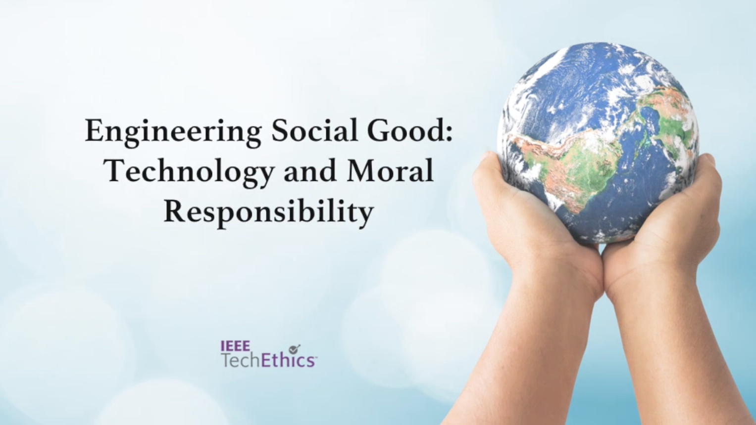 Engineering Social Good: Technology and Moral Responsibility | IEEE TechEthics Virtual Panel