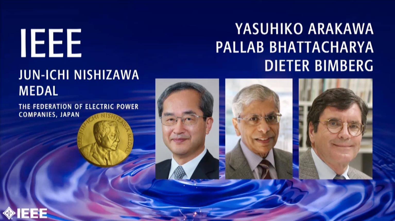 Yasuhiko Arakawa, Pallab Bhattacharya, Dieter H. Bimberg - IEEE Jun-Ichi Nishizawa Medal, 2019 IEEE Honors Ceremony