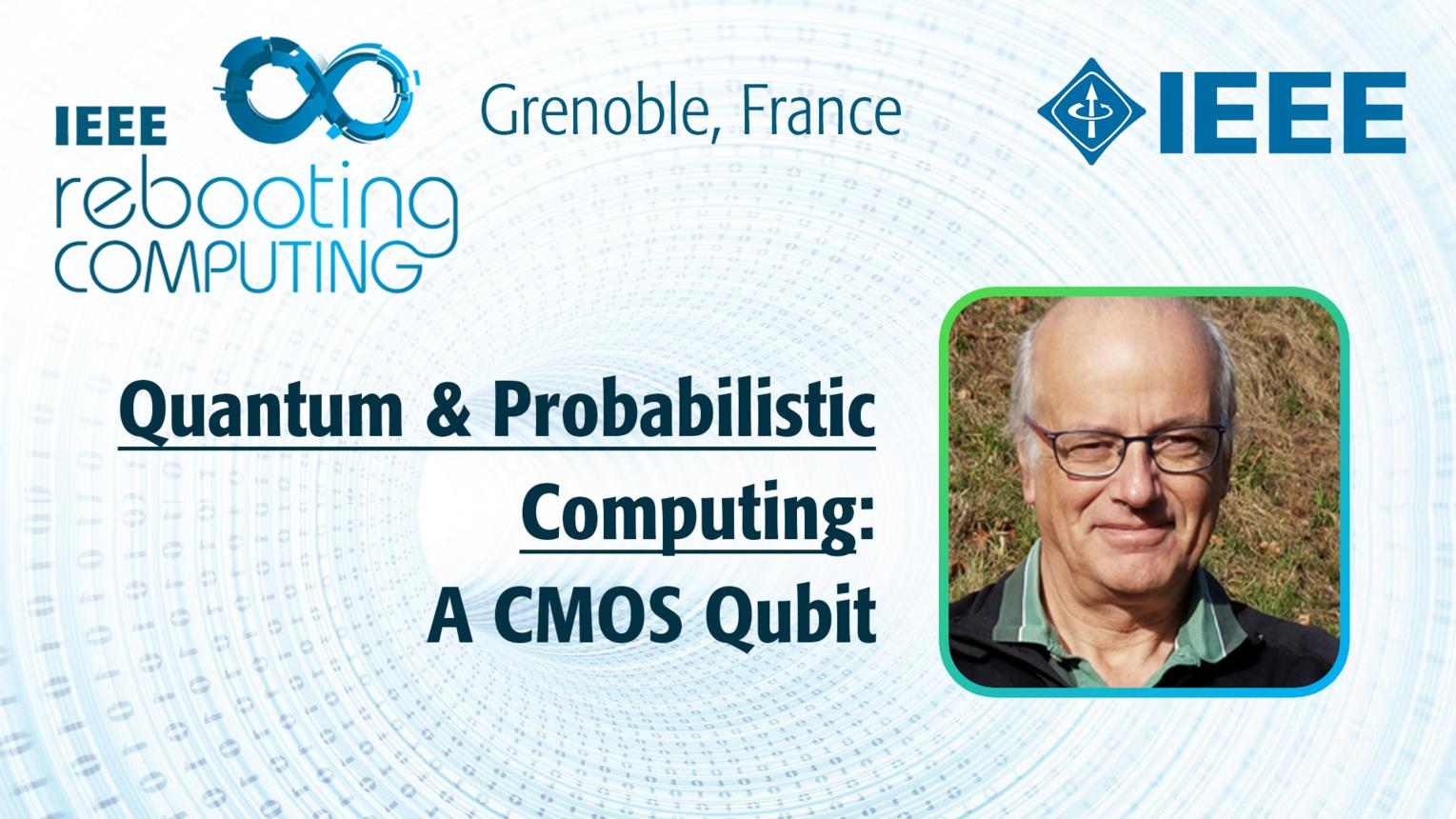 A CMOS Qubit: Quantum & Probabilistic Computing - Mark Sanquer at INC 2019