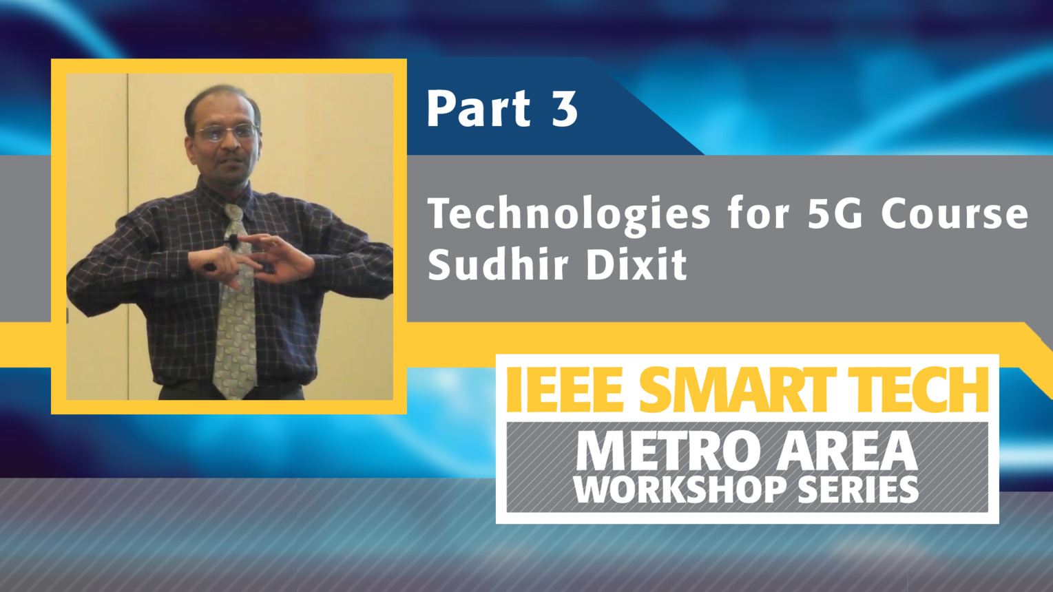 Technologies for 5G course, Part 3 - IEEE Smart Tech Workshop