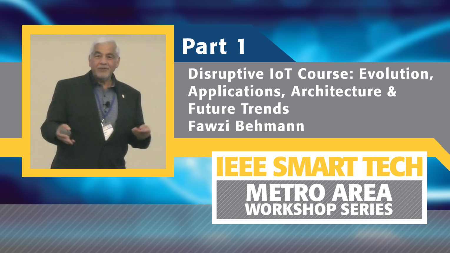 Disruptive Internet of Things course, Part 1 - IEEE Smart Tech Workshop