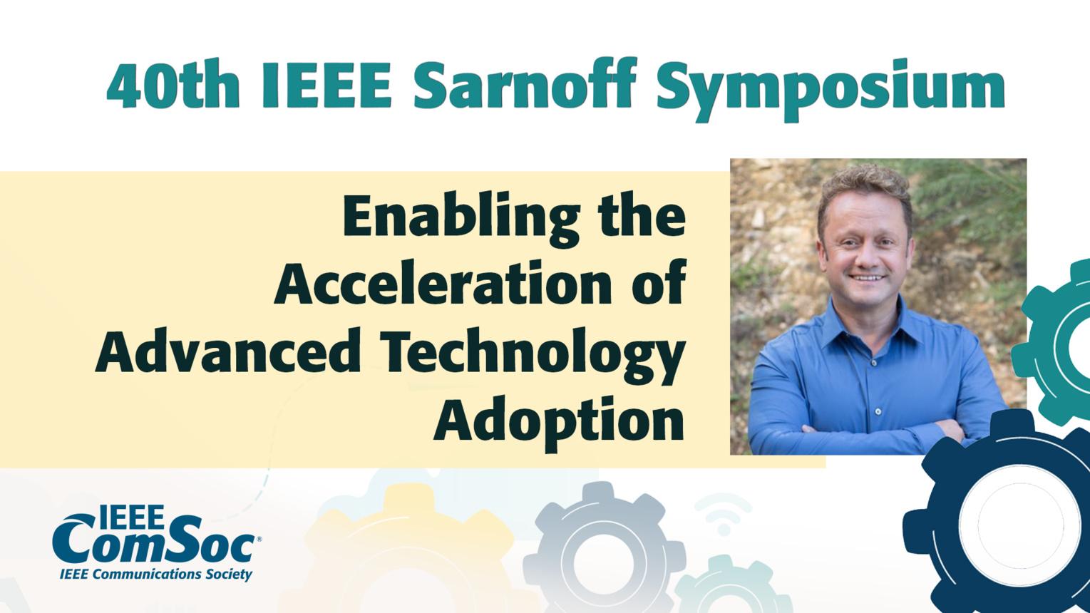 Enabling the Acceleration of Advanced Technology Adoption - Cengiz Alaettinoglu - IEEE Sarnoff Symposium, 2019