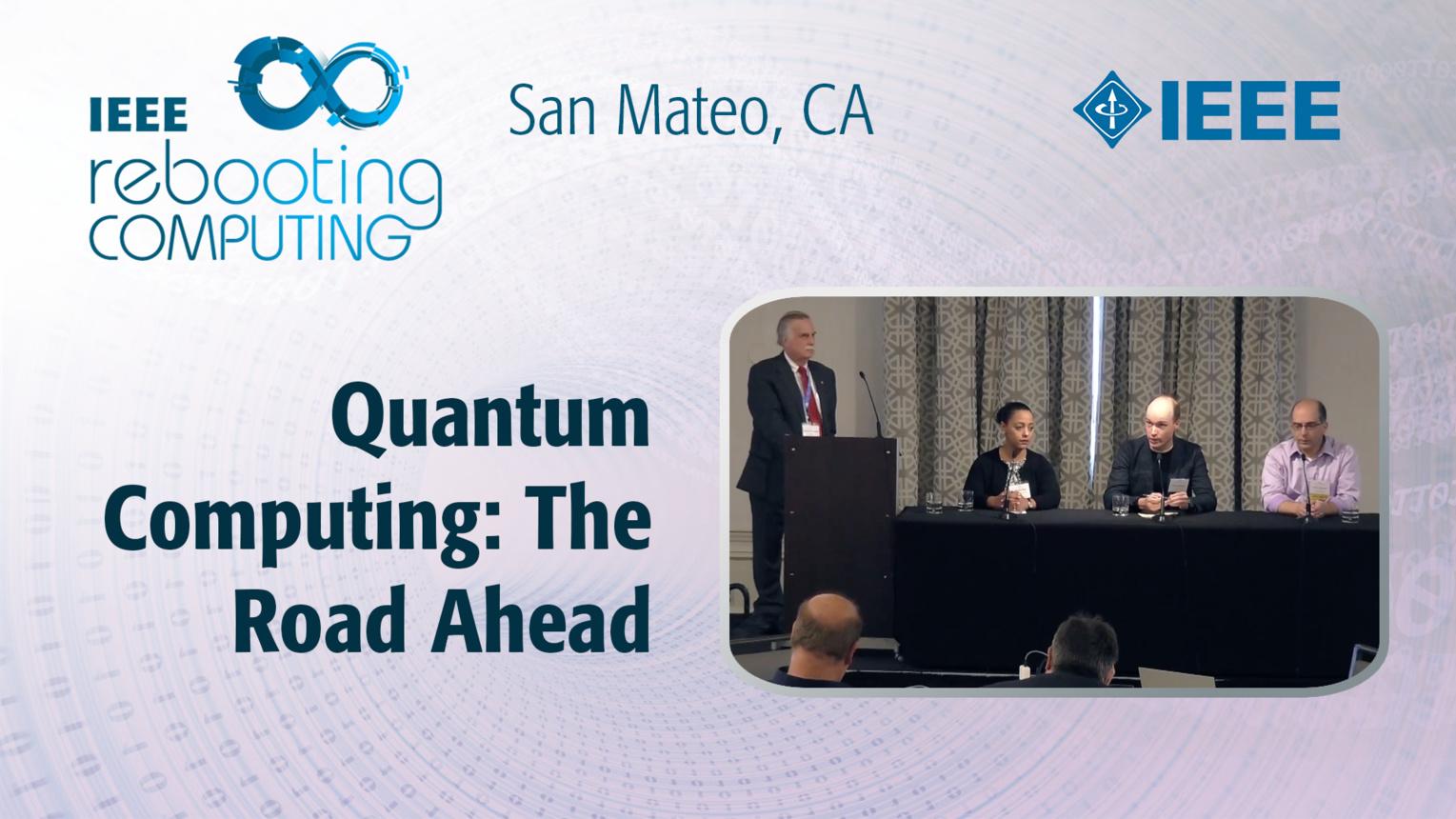 Quantum Computing Panel - The Road Ahead - ICRC San Mateo, 2019