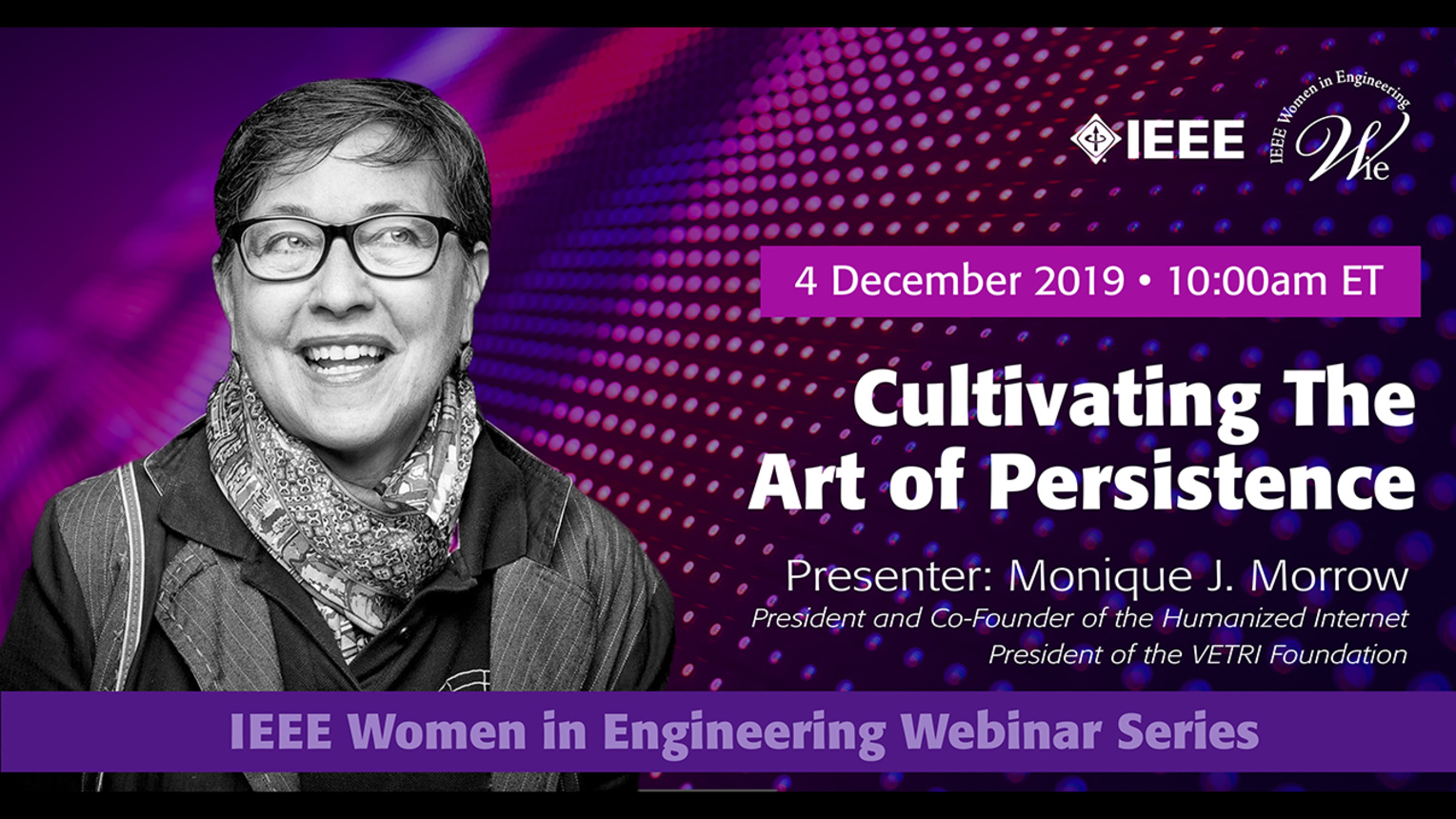 Cultivating the Art of Persistence - Monique Morrow - IEEE WIE Webinar Series