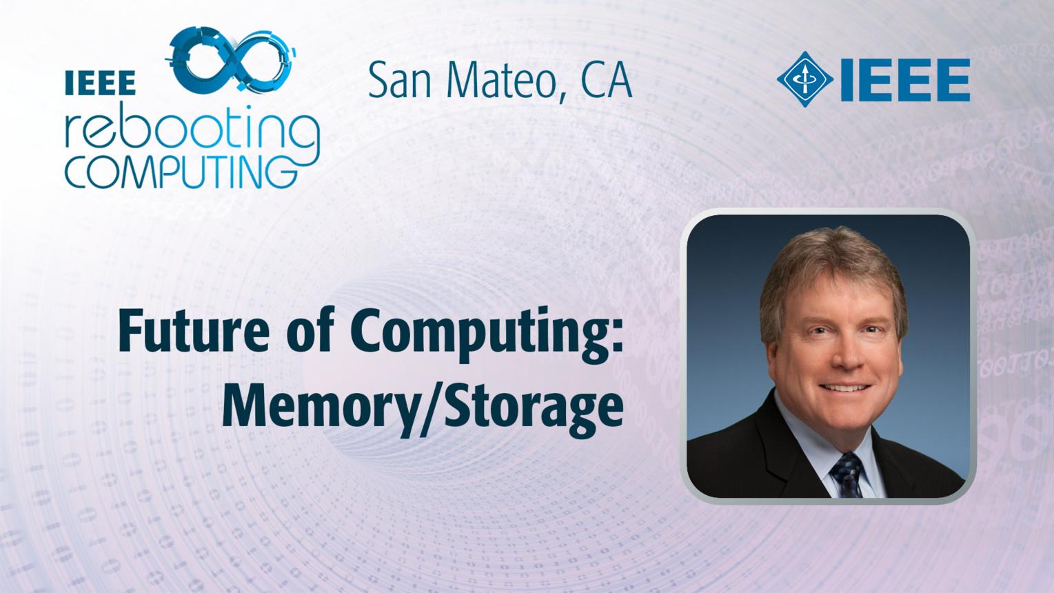 Future of Computing: Memory/Storage - Steve Pawlowski - ICRC San Mateo, 2019