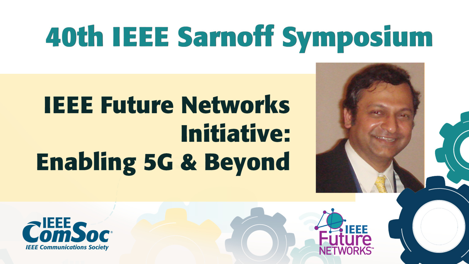IEEE Future Networks Initiative: Enabling 5G & Beyond - Ashutosh Dutta - IEEE Sarnoff Symposium, 2019