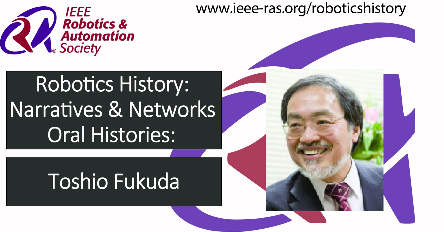Robotics History: Narratives and Networks Oral Histories: Toshio Fukuda