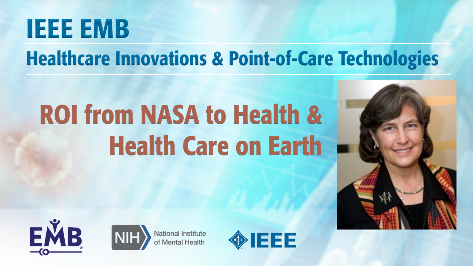 ROI from NASA to Health & Health Care on Earth - Aenor Sawyer - IEEE EMBS at NIH, 2019