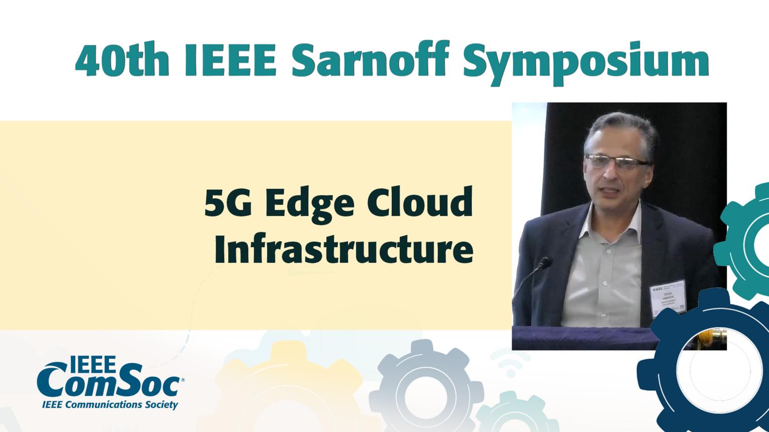 5G Edge Cloud Infrastructure - Steve Vandris - IEEE Sarnoff Symposium, 2019