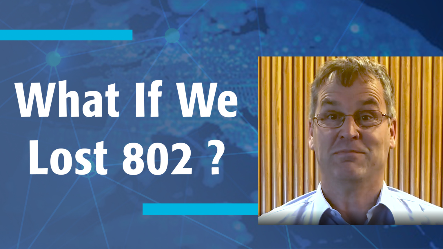 What If We Lost 802? - 40th Anniversary -  IEEE 802 Leader