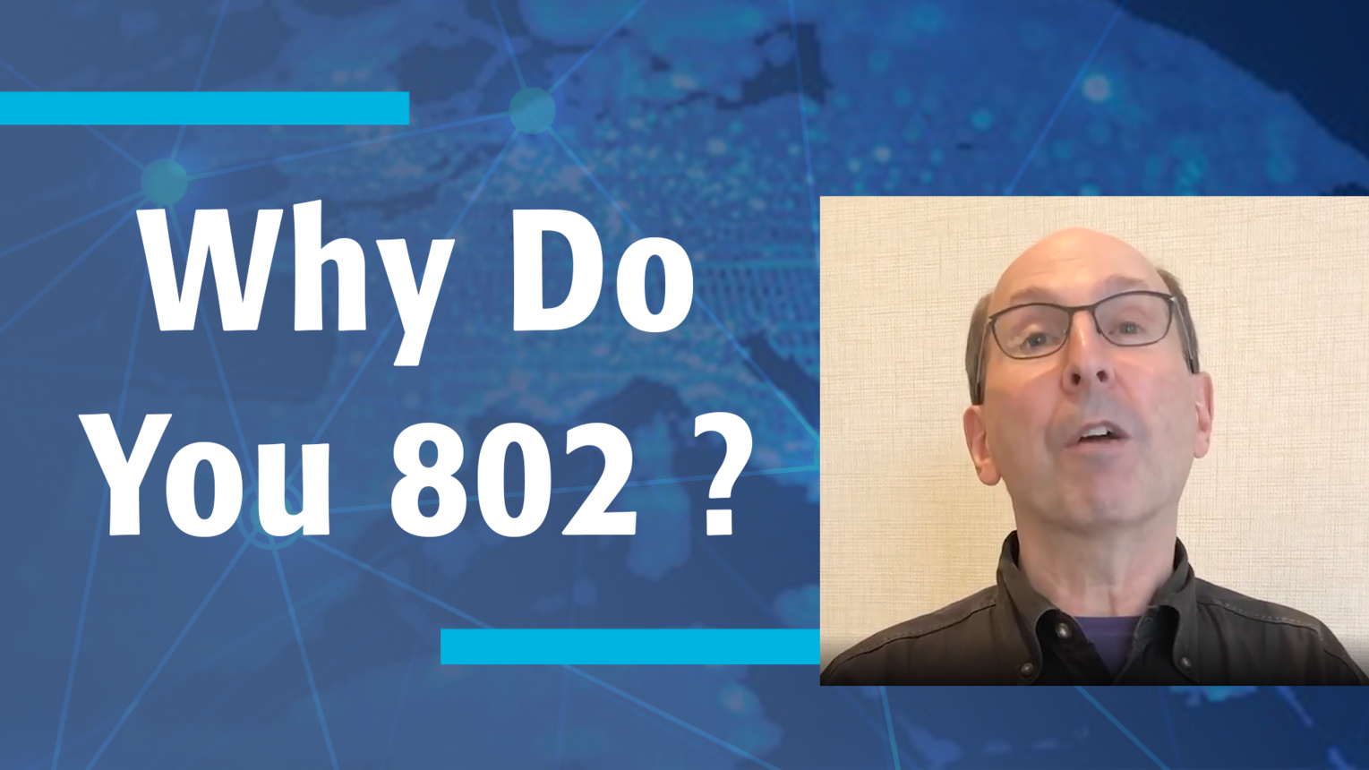 Why Do You 802? - 40th Anniversary -  IEEE 802 Leader