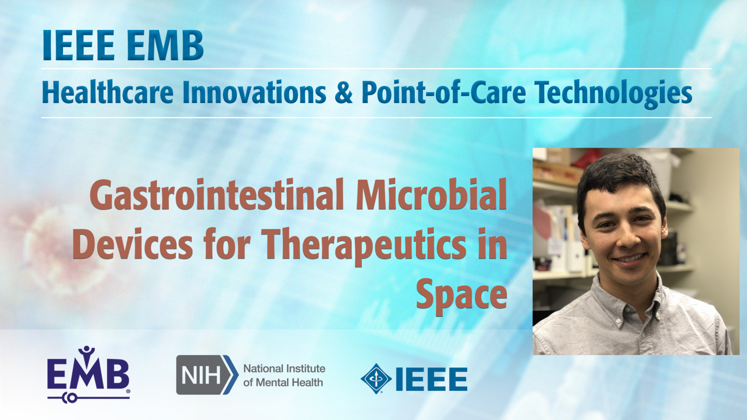 Gastrointestinal Microbial Devices for Therapeutics in Space - Miguel Jimenez - IEEE EMBS at NIH, 2019