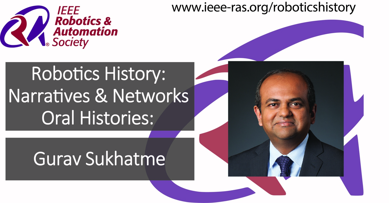 Robotics History: Narratives and Networks Oral Histories: Gurav Sukhatme