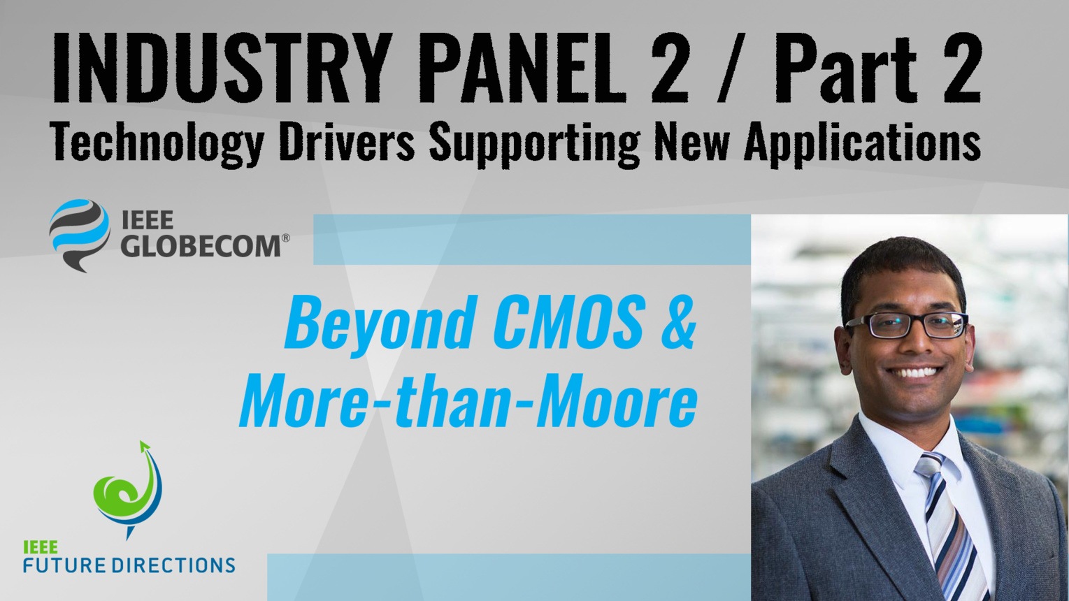 Pt. 2: Beyond CMOS & More-than-Moore - Shamik Das - Industry Panel 2, IEEE Globecom, 2019