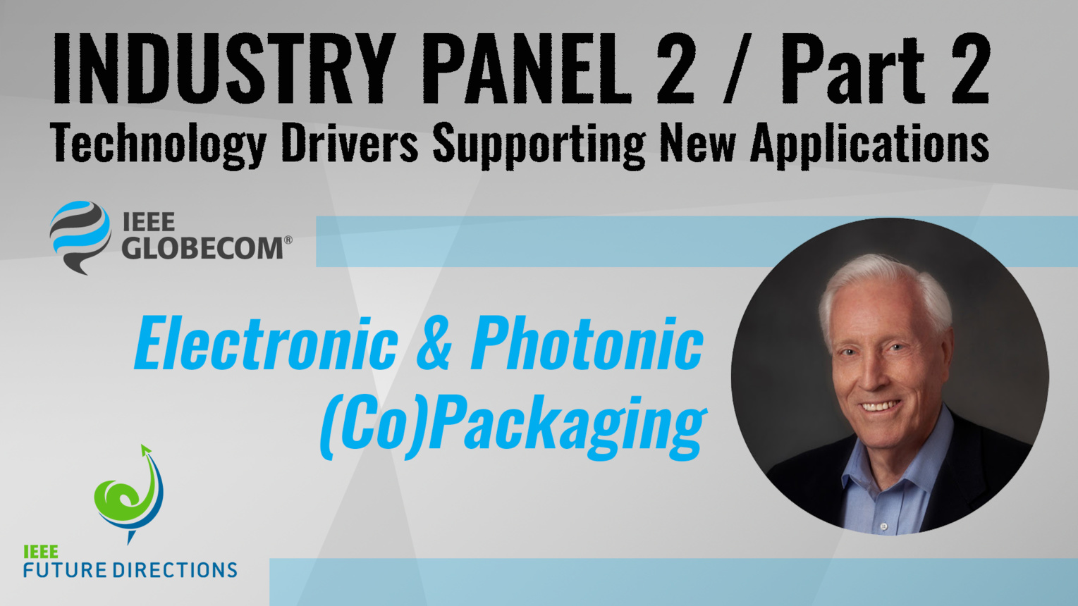 Pt. 2: Electronic & Photonic (Co)Packaging Technologies - Bill Bottoms - Industry Panel 2, IEEE Globecom, 2019