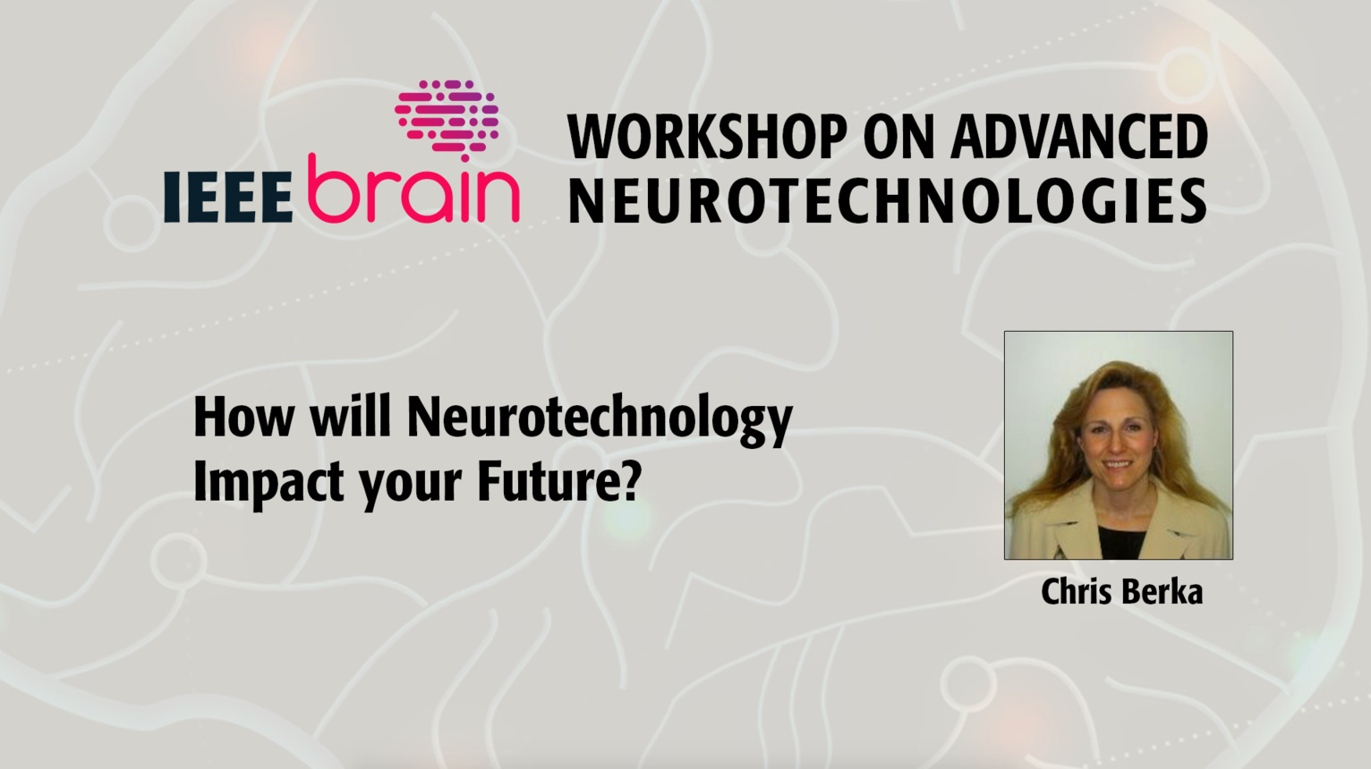 How will Neurotechnology Impact your Future? - IEEE Brain Workshop