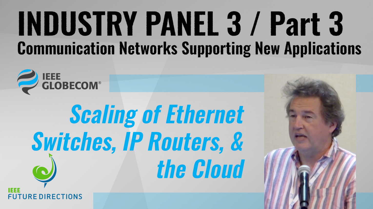 Pt. 3: Scaling of Ethernet Switches, IP Routers, & the Cloud - David Neilson - Industry Panel 3, IEEE Globecom, 2019