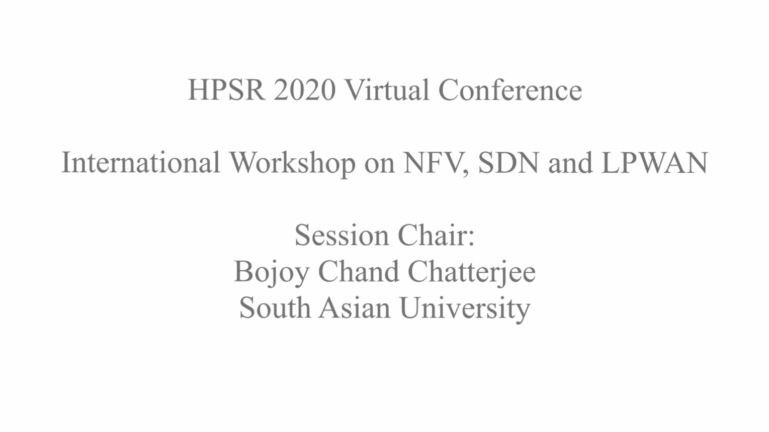 International Workshop on NFV, SDN, & LPWAN: HPSR 2020 Virtual Conference