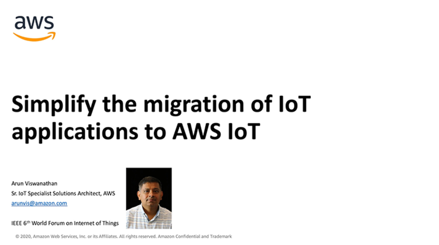Simplify the Migration of IoT Applications to AWS IoT presented by Arun Viswanathan, Specialist IoT Solutions Architect at Amazon Web Services