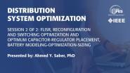 Session 2: FLISR, Reconfiguration and Switching Optimization and Optimum Capacitor-Regulator Placement, Battery Modeling-Optimization-Sizing