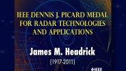 2011 IEEE Honors: IEEE Dennis J. Picard Medal for Radar Technologies and Applications - James M. Headrick